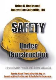 Safety Under Construction by Brion K Hanks