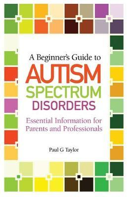 A Beginner's Guide to Autism Spectrum Disorders by Paul G Taylor image