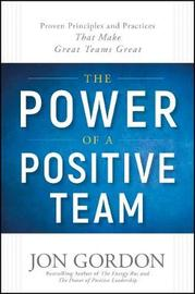 The Power of a Positive Team by . Gordon