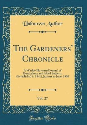 The Gardeners' Chronicle, Vol. 27 by Unknown Author