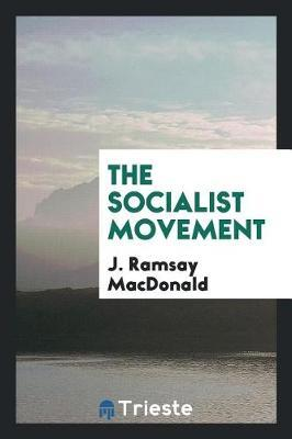 The Socialist Movement by J. Ramsay Macdonald