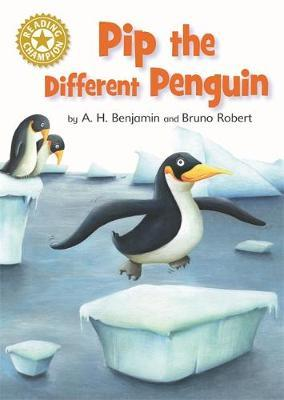 Reading Champion: Pip the Different Penguin by A.H. Benjamin