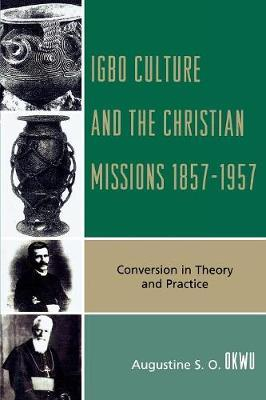 Igbo Culture and the Christian Missions 1857-1957 by Augustine S.O. Okwu image