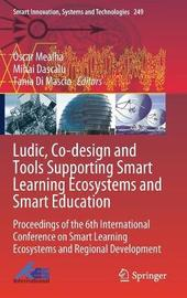 Ludic, Co-design and Tools Supporting Smart Learning Ecosystems and Smart Education