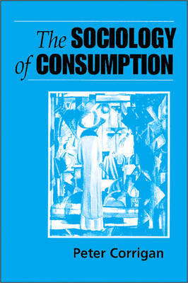 The Sociology of Consumption by Peter Corrigan image