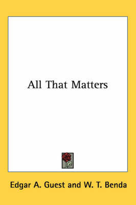 All That Matters by Edgar A Guest