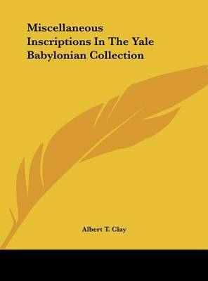 Miscellaneous Inscriptions in the Yale Babylonian Collection by Albert T Clay
