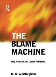 The Blame Machine: Why Human Error Causes Accidents by Robert Whittingham