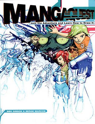 Mangaquest: Join the Adventure and Learn How to Draw it by Ben Gibson