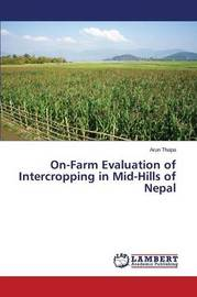 On-Farm Evaluation of Intercropping in Mid-Hills of Nepal by Thapa Arun