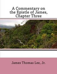 A Commentary on the Epistle of James, Chapter Three by MR James Thomas Lee Jr image