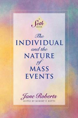 The Individual and the Nature Mass of Events by Jane Roberts