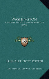 Washington: A Model in His Library and Life (1895) by Eliphalet Nott Potter