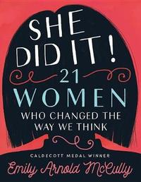 She Did It!: 21 Women Who Changed The Way We Think by Emily Arnold McCully image