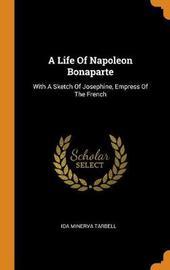 A Life of Napoleon Bonaparte by Ida Minerva Tarbell