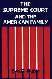 The Supreme Court and the American Family by Eva R. Rubin