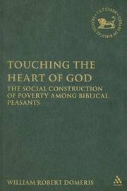 Touching the Heart of God: The Social Construction of Poverty Among Biblical Peasants by William Domeris image