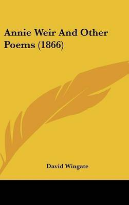 Annie Weir And Other Poems (1866) by David Wingate