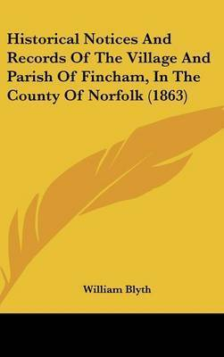 Historical Notices And Records Of The Village And Parish Of Fincham, In The County Of Norfolk (1863) by William Blyth