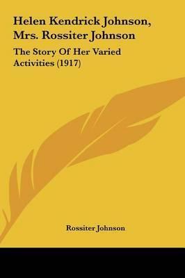 Helen Kendrick Johnson, Mrs. Rossiter Johnson: The Story of Her Varied Activities (1917) by Rossiter Johnson