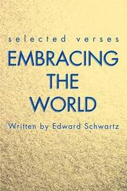 Embracing the World: Selected Verses by Edward Schwartz image