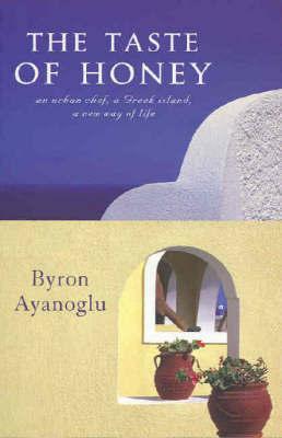 Taste of Honey: An Urban Chef, a Greek Island, a New Way of Life by Byron Ayanoglu