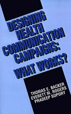 Designing Health Communication Campaigns by Thomas E. Backer