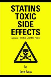 Statins Toxic Side Effects: Evidence From 500 Scientific Papers by David Evans