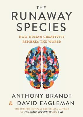 The Runaway Species by David Eagleman
