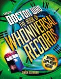Doctor Who: The Doctor Who Book of Whoniversal Records by Simon Guerrier