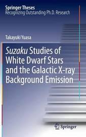 Suzaku Studies of White Dwarf Stars and the Galactic X-ray Background Emission by Takayuki Yuasa