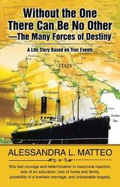 Without the One There Can Be No Other-The Many Forces of Destiny by Alessandra L Matteo image