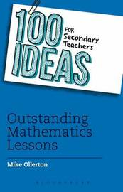 100 Ideas for Secondary Teachers: Outstanding Mathematics Lessons by Mike Ollerton
