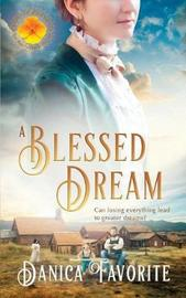 A Blessed Dream by Danica Favorite
