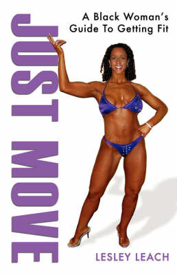 Just Move: A Black Woman's Guide to Getting Fit by Lesley, Leach image