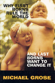 Why First-Borns Rule the World and Last-Borns Want to Change it by Michael Grose image