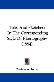 Tales and Sketches: In the Corresponding Style of Phonography (1884) by Washington Irving