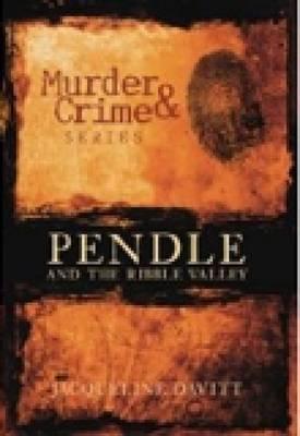 Pendle & Ribble Valley Murder & Crime by Jacqueline Davitt image