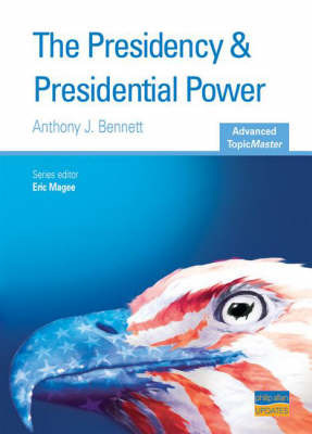 Presidency and Presidential Power by Anthony J Bennett