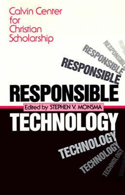 Responsible Technology by Stephen V. Monsma