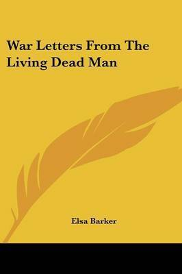 War Letters from the Living Dead Man by Elsa Barker