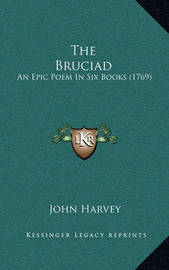 The Bruciad: An Epic Poem in Six Books (1769) by John Harvey