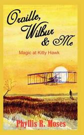 Orville, Wilbur & ME: Magic at Kitty Hawk by Phyllis R. Moses image