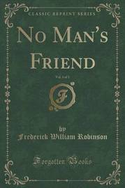 No Man's Friend, Vol. 3 of 3 (Classic Reprint) by Frederick William Robinson