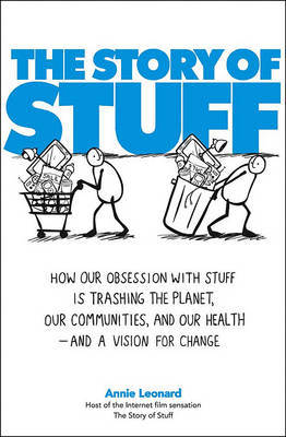 The Story of Stuff: How Our Obsession with Stuff Is Trashing the Planet, Our Communities, and Our Health--And a Vision for Change by Annie Leonard image