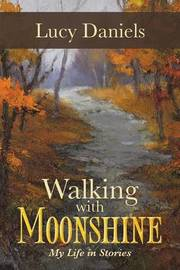 Walking with Moonshine: My Life in Stories by Lucy Daniels