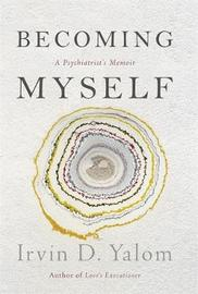 Becoming Myself by Irvin D Yalom