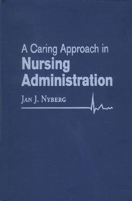 A Caring Approach in Nursing Administration by Jan J Nyberg image