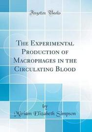 The Experimental Production of Macrophages in the Circulating Blood (Classic Reprint) by Miriam Elizabeth Simpson image