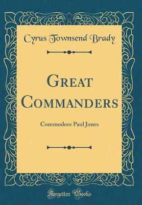 Great Commanders by Cyrus Townsend Brady